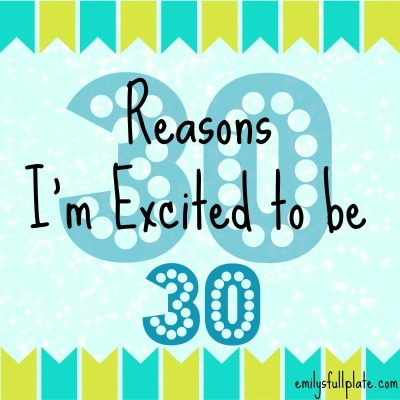 30 reasons i'm excited to be 30